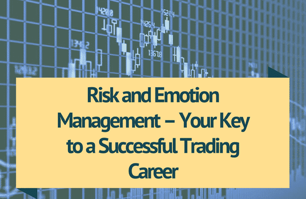 Risk and Emotion Management – Your Key to a Successful Trading Career